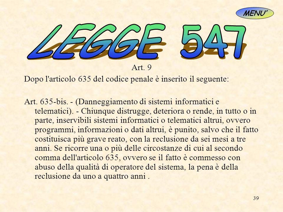 39 Art. 9 Dopo l'articolo 635 del codice penale è inserito il seguente: Art. 635-bis. - (Danneggiamento di sistemi informatici e telematici). - Chiunq