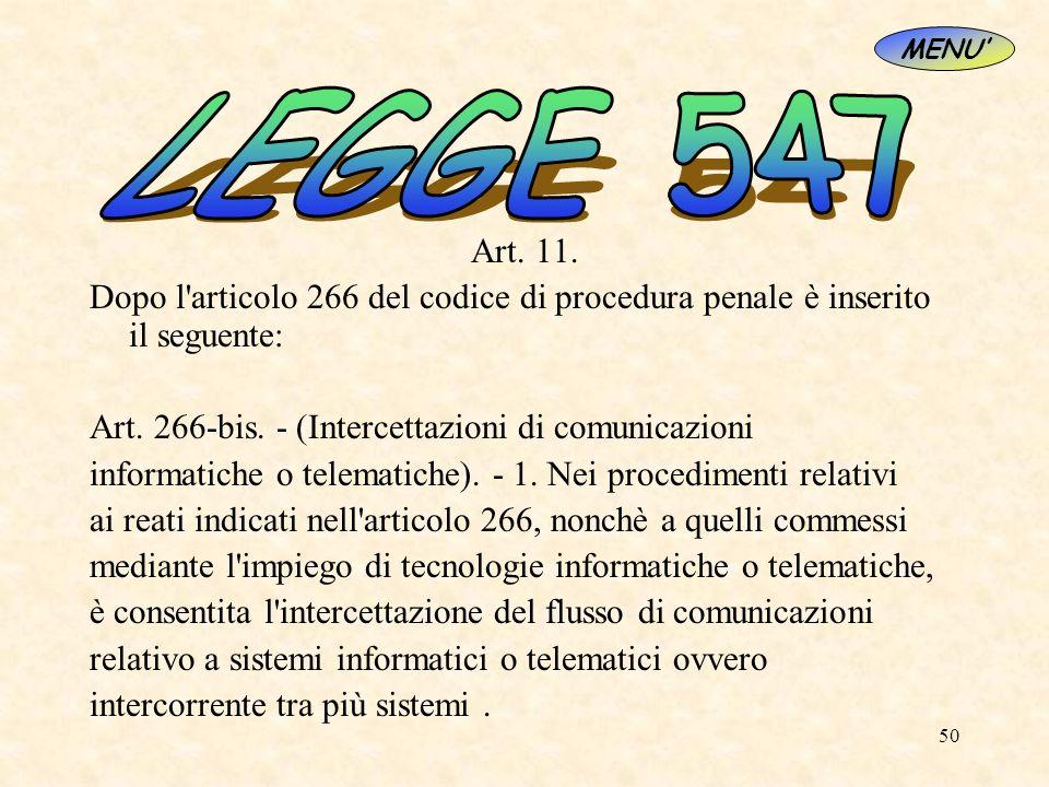 50 Art. 11. Dopo l'articolo 266 del codice di procedura penale è inserito il seguente: Art. 266-bis. - (Intercettazioni di comunicazioni informatiche