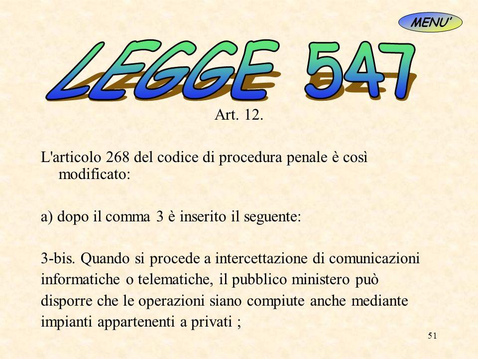 51 Art. 12. L'articolo 268 del codice di procedura penale è così modificato: a) dopo il comma 3 è inserito il seguente: 3-bis. Quando si procede a int