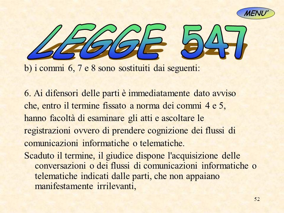 52 b) i commi 6, 7 e 8 sono sostituiti dai seguenti: 6. Ai difensori delle parti è immediatamente dato avviso che, entro il termine fissato a norma de