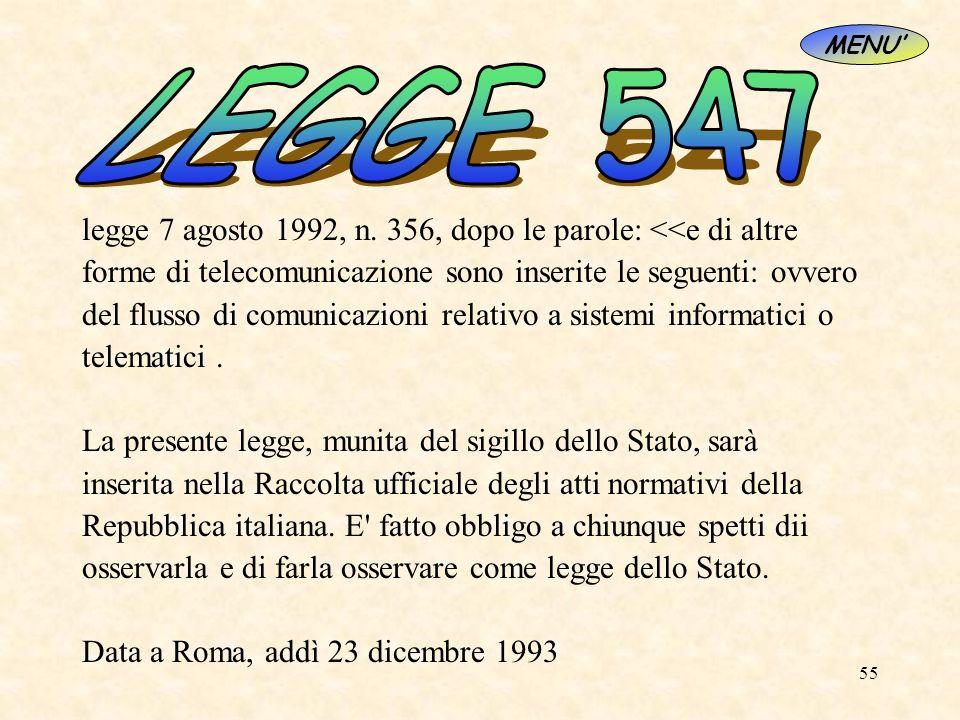 55 legge 7 agosto 1992, n. 356, dopo le parole: <<e di altre forme di telecomunicazione sono inserite le seguenti: ovvero del flusso di comunicazioni