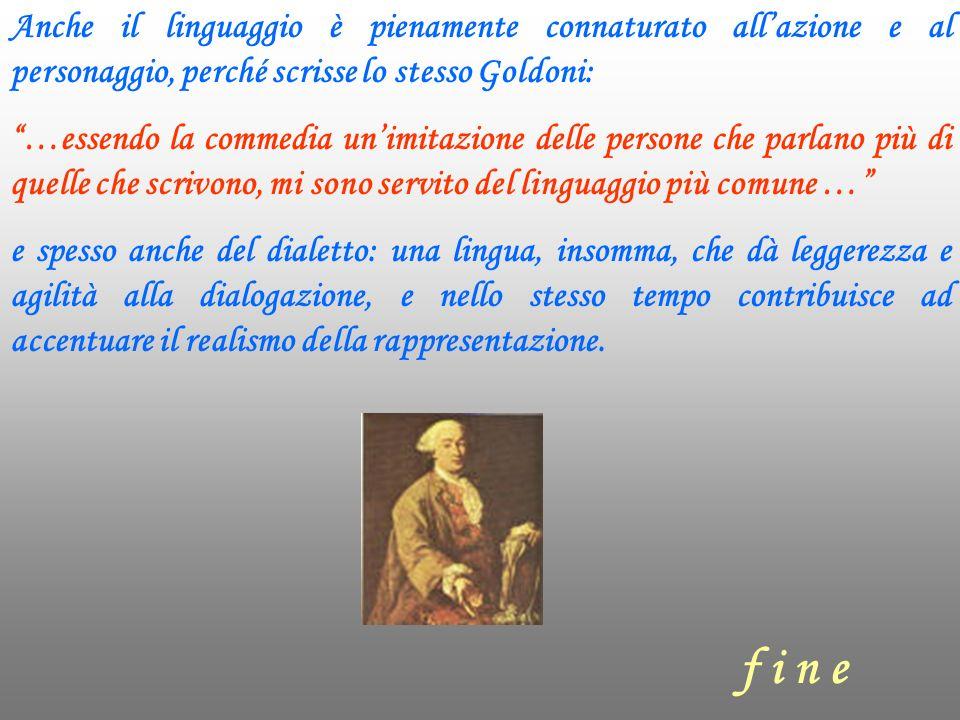 Anche il linguaggio è pienamente connaturato allazione e al personaggio, perché scrisse lo stesso Goldoni: …essendo la commedia un imitazione delle pe