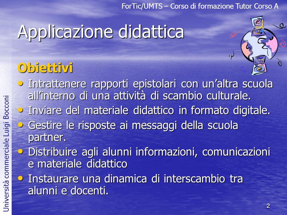 ForTic/UMTS – Corso di formazione Tutor Corso A Università commerciale Luigi Bocconi 2 Applicazione didattica Obiettivi Intrattenere rapporti epistola