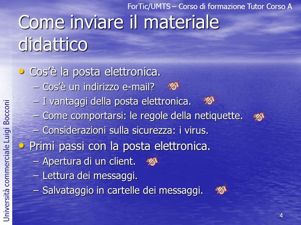 ForTic/UMTS – Corso di formazione Tutor Corso A Università commerciale Luigi Bocconi 4 Come inviare il materiale didattico Cosè la posta elettronica.
