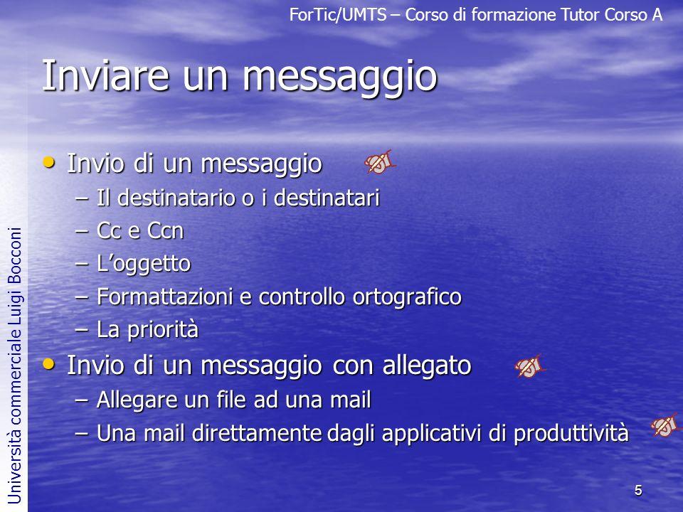ForTic/UMTS – Corso di formazione Tutor Corso A Università commerciale Luigi Bocconi 5 Inviare un messaggio Invio di un messaggio Invio di un messaggi