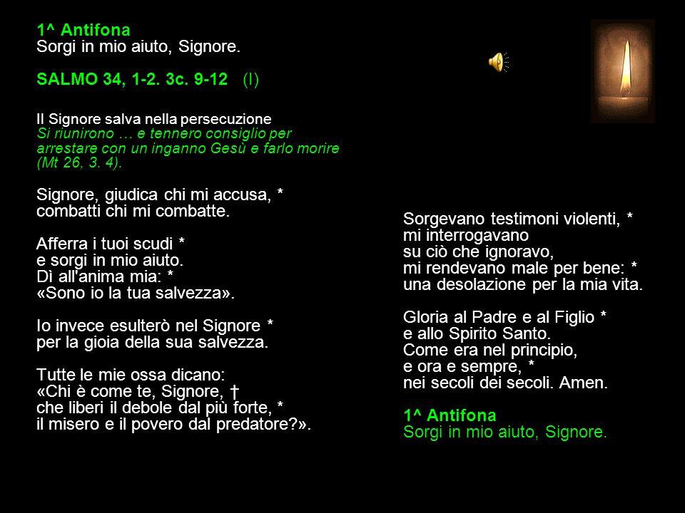 1^ Antifona Sorgi in mio aiuto, Signore.SALMO 34, 1-2.