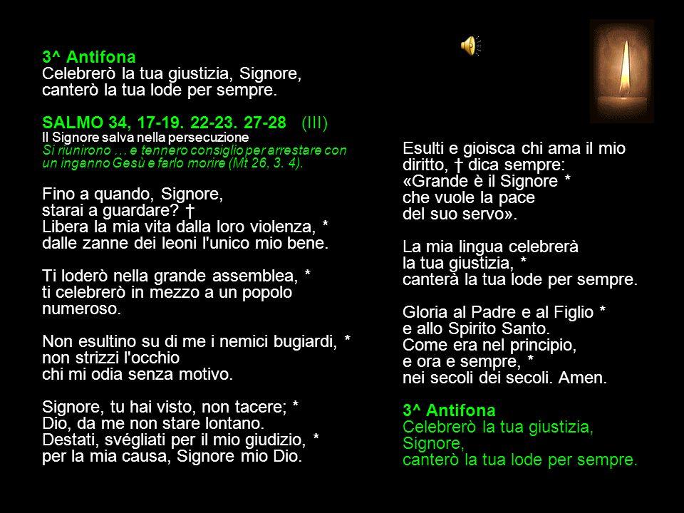 3^ Antifona Celebrerò la tua giustizia, Signore, canterò la tua lode per sempre.