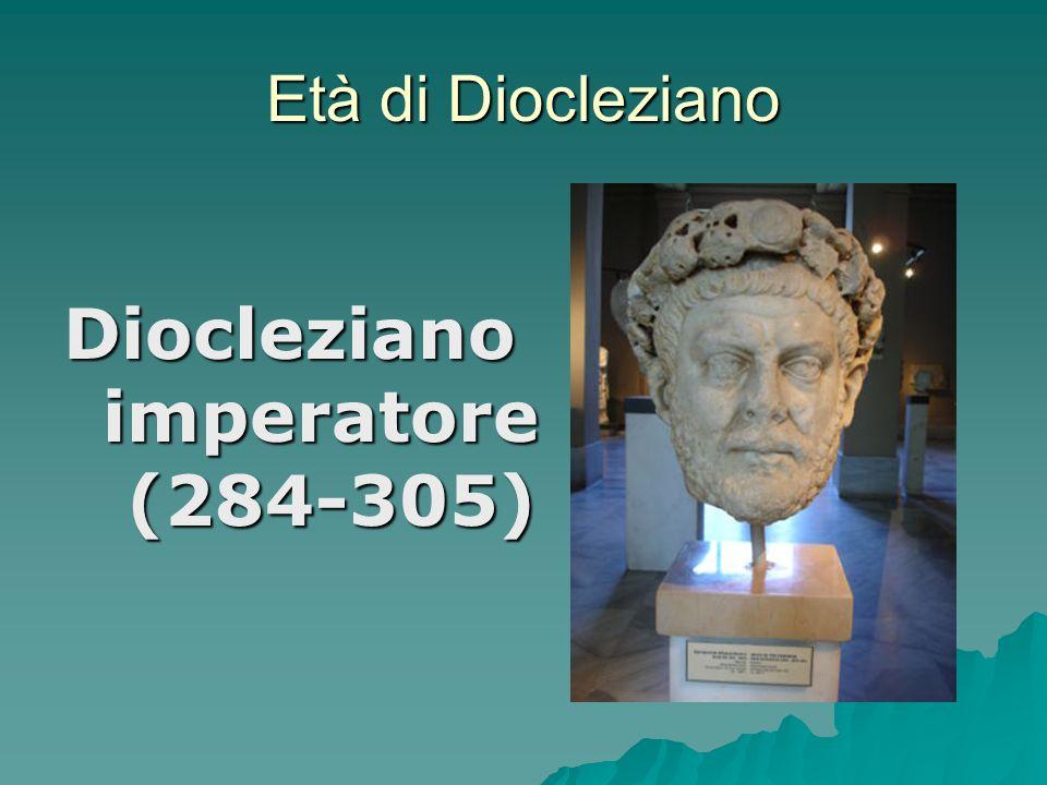 Età di Diocleziano Diocleziano imperatore (284-305)
