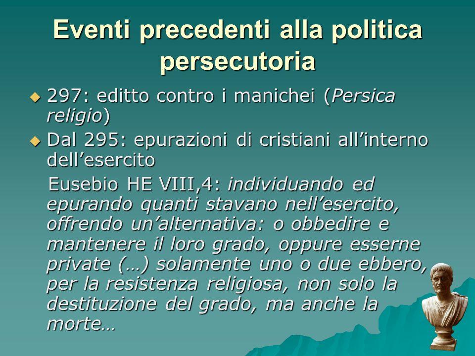 Eventi precedenti alla politica persecutoria 297: editto contro i manichei (Persica religio) 297: editto contro i manichei (Persica religio) Dal 295: