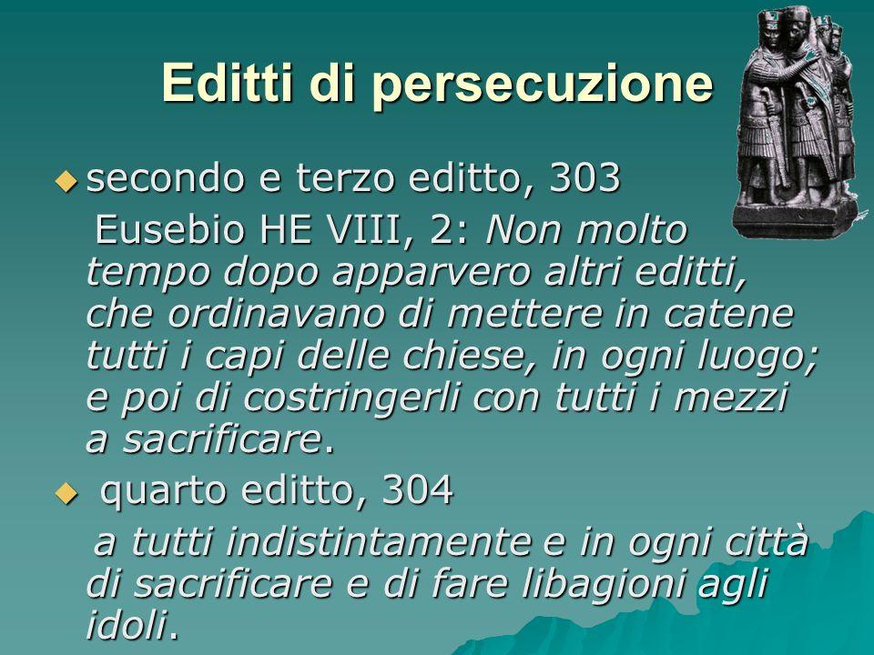 secondo e terzo editto, 303 secondo e terzo editto, 303 Eusebio HE VIII, 2: Non molto tempo dopo apparvero altri editti, che ordinavano di mettere in