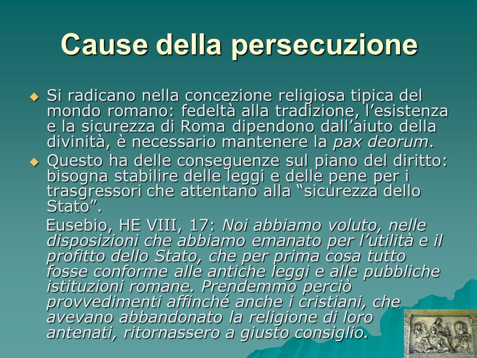 Cause della persecuzione Si radicano nella concezione religiosa tipica del mondo romano: fedeltà alla tradizione, lesistenza e la sicurezza di Roma di
