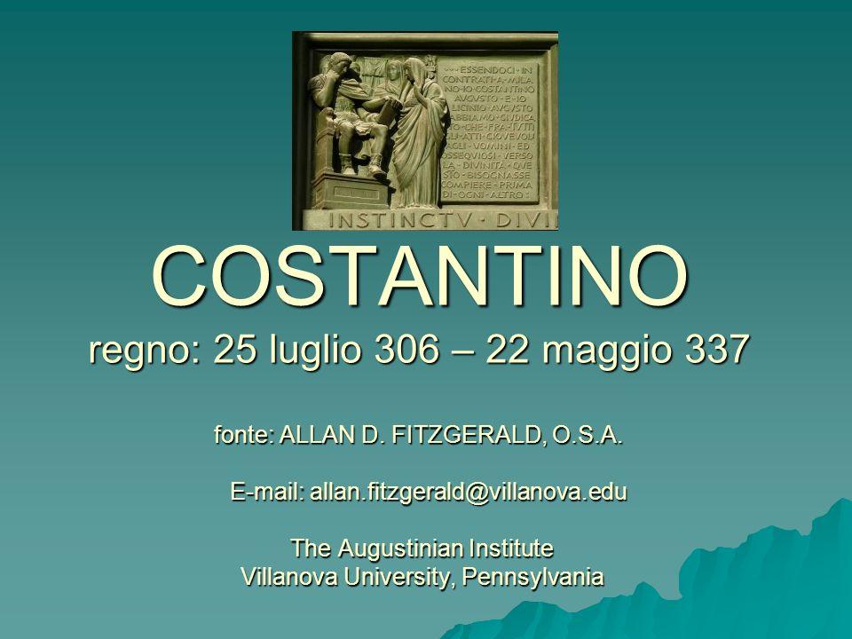 COSTANTINO regno: 25 luglio 306 – 22 maggio 337 fonte: ALLAN D. FITZGERALD, O.S.A. E-mail: allan.fitzgerald@villanova.edu The Augustinian Institute Vi