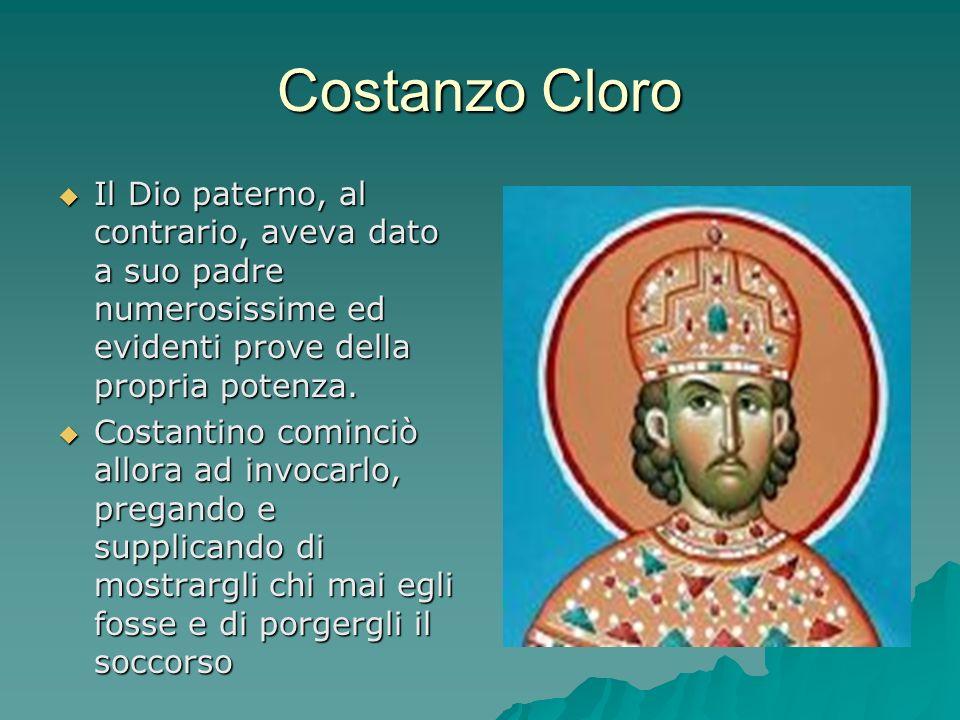 Costanzo Cloro Il Dio paterno, al contrario, aveva dato a suo padre numerosissime ed evidenti prove della propria potenza. Il Dio paterno, al contrari