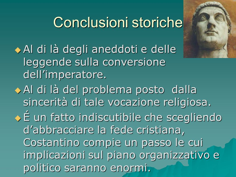 Conclusioni storiche Al di là degli aneddoti e delle leggende sulla conversione dellimperatore. Al di là degli aneddoti e delle leggende sulla convers
