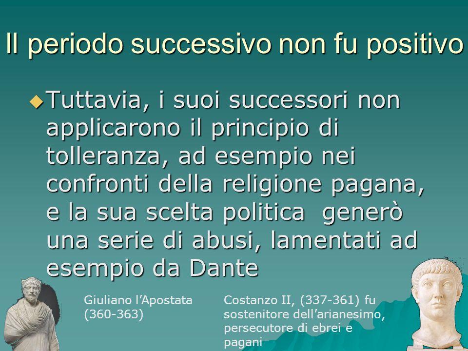 Il periodo successivo non fu positivo Tuttavia, i suoi successori non applicarono il principio di tolleranza, ad esempio nei confronti della religione