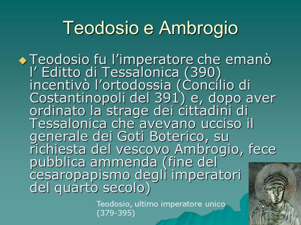 Teodosio e Ambrogio Teodosio fu limperatore che emanò l Editto di Tessalonica (390) incentivò lortodossia (Concilio di Costantinopoli del 391) e, dopo