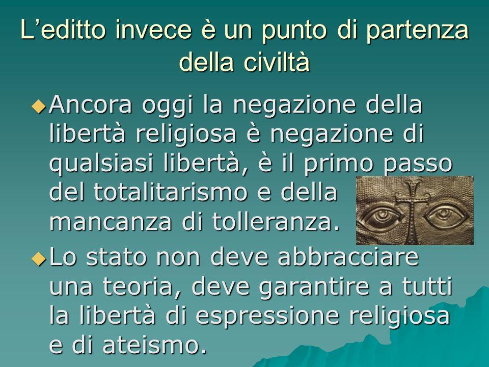 Leditto invece è un punto di partenza della civiltà Ancora oggi la negazione della libertà religiosa è negazione di qualsiasi libertà, è il primo pass