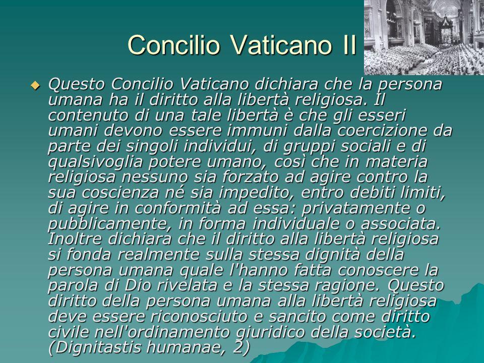 Concilio Vaticano II Questo Concilio Vaticano dichiara che la persona umana ha il diritto alla libertà religiosa. Il contenuto di una tale libertà è c