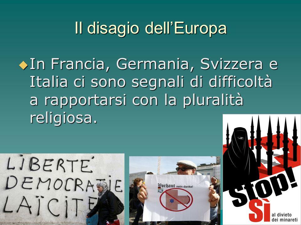 Il disagio dellEuropa In Francia, Germania, Svizzera e Italia ci sono segnali di difficoltà a rapportarsi con la pluralità religiosa. In Francia, Germ