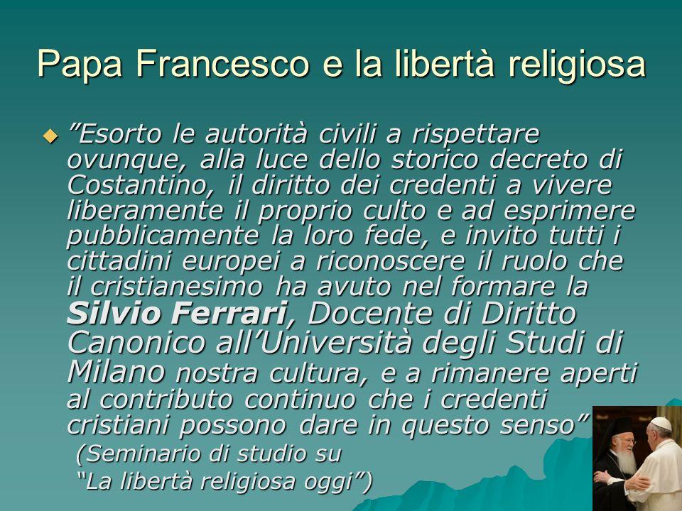 Papa Francesco e la libertà religiosa Esorto le autorità civili a rispettare ovunque, alla luce dello storico decreto di Costantino, il diritto dei cr