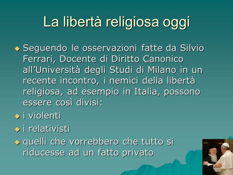 La libertà religiosa oggi Seguendo le osservazioni fatte da Silvio Ferrari, Docente di Diritto Canonico allUniversità degli Studi di Milano in un rece