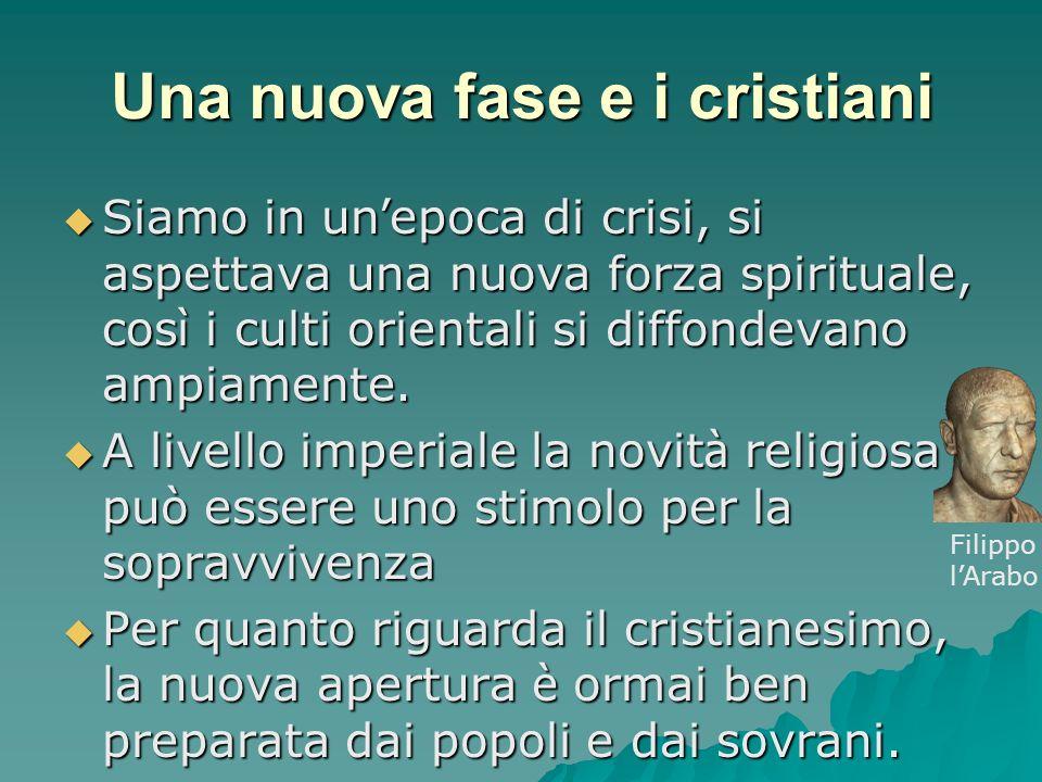 Una nuova fase e i cristiani Siamo in un epoca di crisi, si aspettava una nuova forza spirituale, cos ì i culti orientali si diffondevano ampiamente.