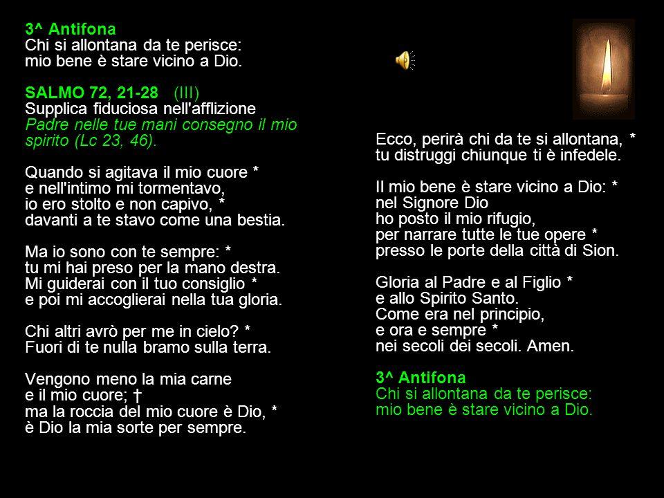 3^ Antifona Chi si allontana da te perisce: mio bene è stare vicino a Dio.