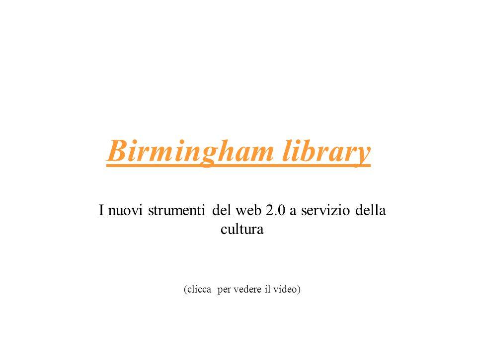 Birmingham library I nuovi strumenti del web 2.0 a servizio della cultura (clicca per vedere il video)