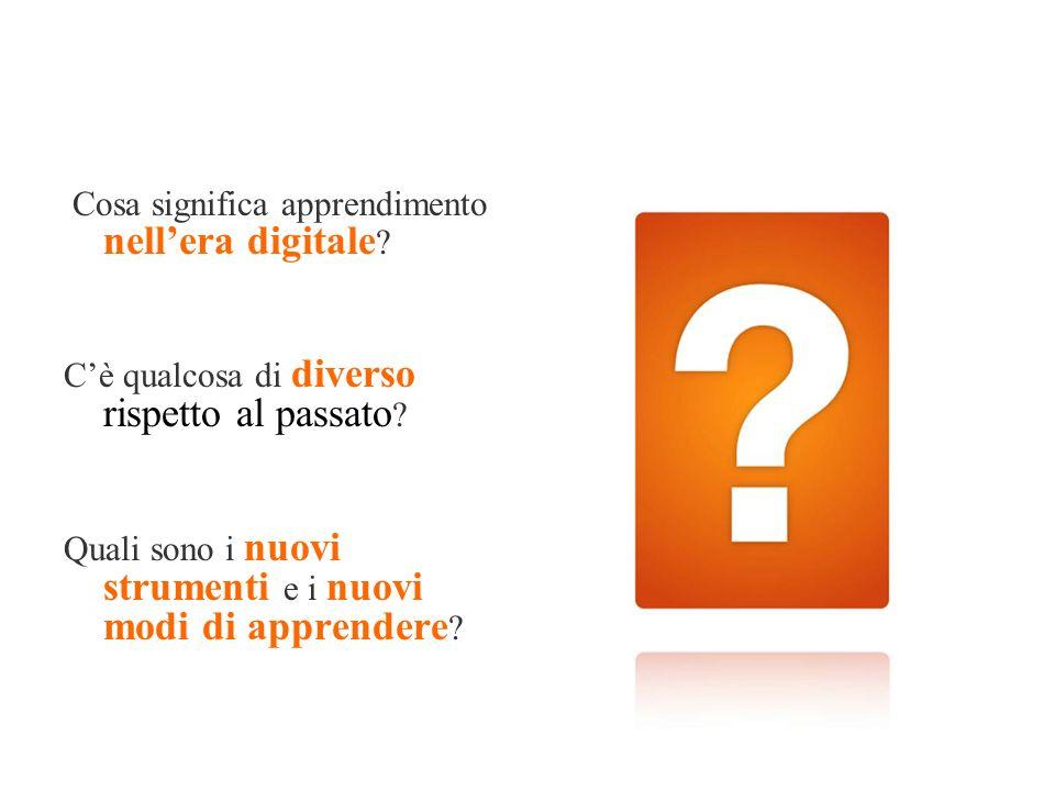 Cosa significa apprendimento nellera digitale ? Cè qualcosa di diverso rispetto al passato ? Quali sono i nuovi strumenti e i nuovi modi di apprendere