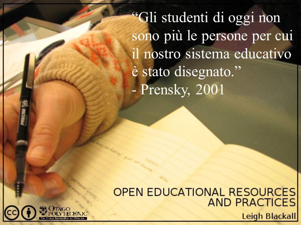 Gli studenti di oggi non sono più le persone per cui il nostro sistema educativo è stato disegnato. - Prensky, 2001