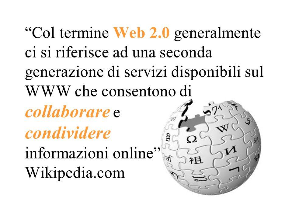 Col termine Web 2.0 generalmente ci si riferisce ad una seconda generazione di servizi disponibili sul WWW che consentono di collaborare e condividere