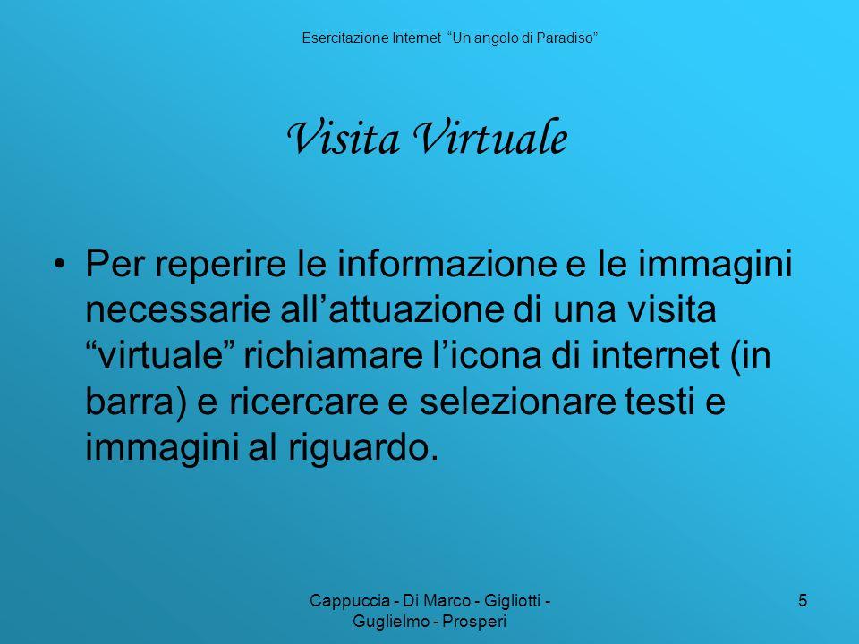 Cappuccia - Di Marco - Gigliotti - Guglielmo - Prosperi 5 Visita Virtuale Per reperire le informazione e le immagini necessarie allattuazione di una visita virtuale richiamare licona di internet (in barra) e ricercare e selezionare testi e immagini al riguardo.