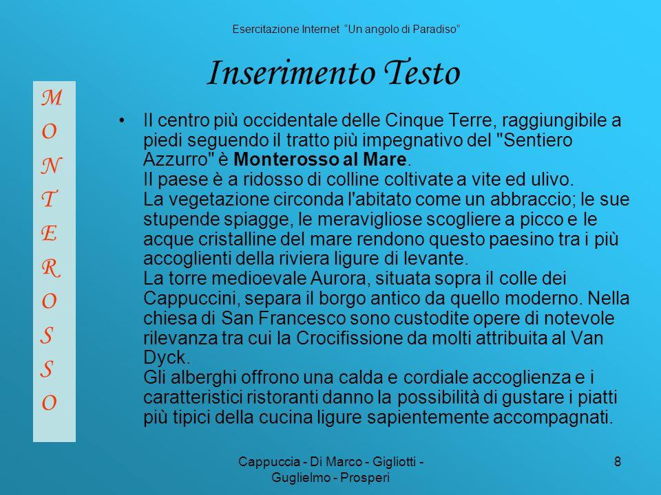 Cappuccia - Di Marco - Gigliotti - Guglielmo - Prosperi 8 Inserimento Testo M O N T E R O S S O Il centro più occidentale delle Cinque Terre, raggiungibile a piedi seguendo il tratto più impegnativo del Sentiero Azzurro è Monterosso al Mare.