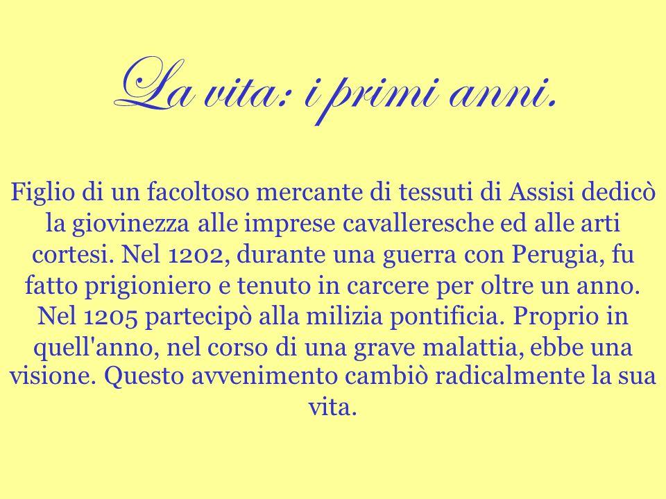 Figlio di un facoltoso mercante di tessuti di Assisi dedicò la giovinezza alle imprese cavalleresche ed alle arti cortesi.