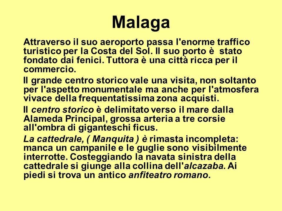 Malaga Attraverso il suo aeroporto passa l'enorme traffico turistico per la Costa del Sol. Il suo porto è stato fondato dai fenici. Tuttora è una citt