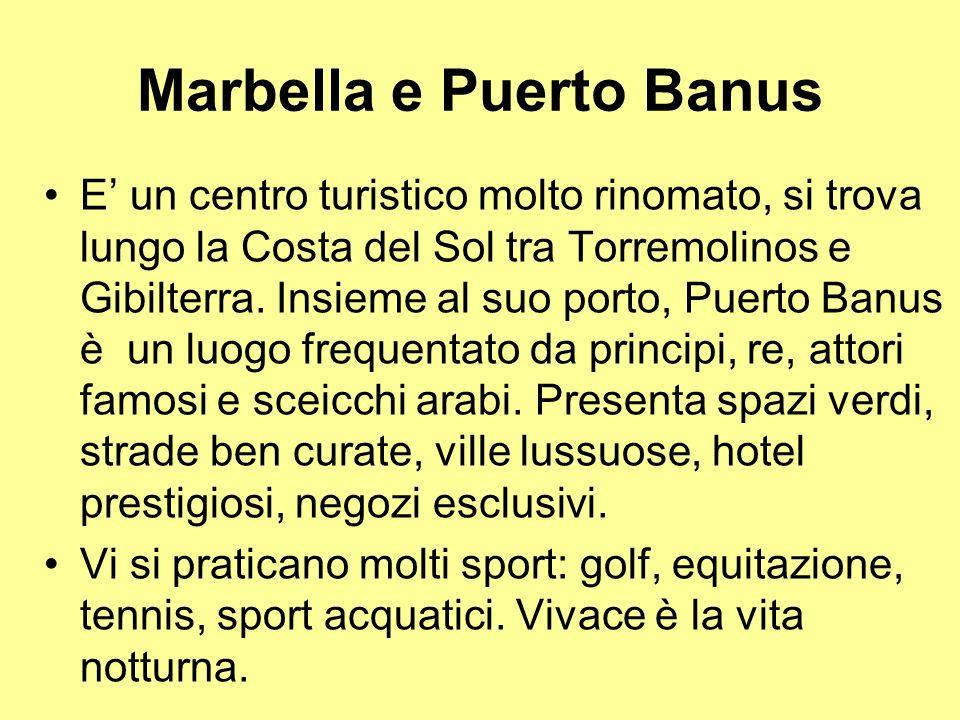 Marbella e Puerto Banus E un centro turistico molto rinomato, si trova lungo la Costa del Sol tra Torremolinos e Gibilterra. Insieme al suo porto, Pue