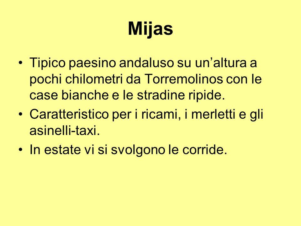 Mijas Tipico paesino andaluso su unaltura a pochi chilometri da Torremolinos con le case bianche e le stradine ripide. Caratteristico per i ricami, i