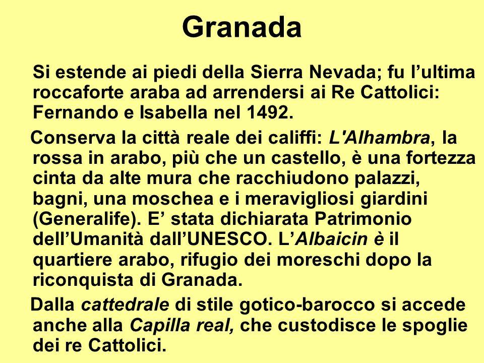 Si estende ai piedi della Sierra Nevada; fu lultima roccaforte araba ad arrendersi ai Re Cattolici: Fernando e Isabella nel 1492. Conserva la città re