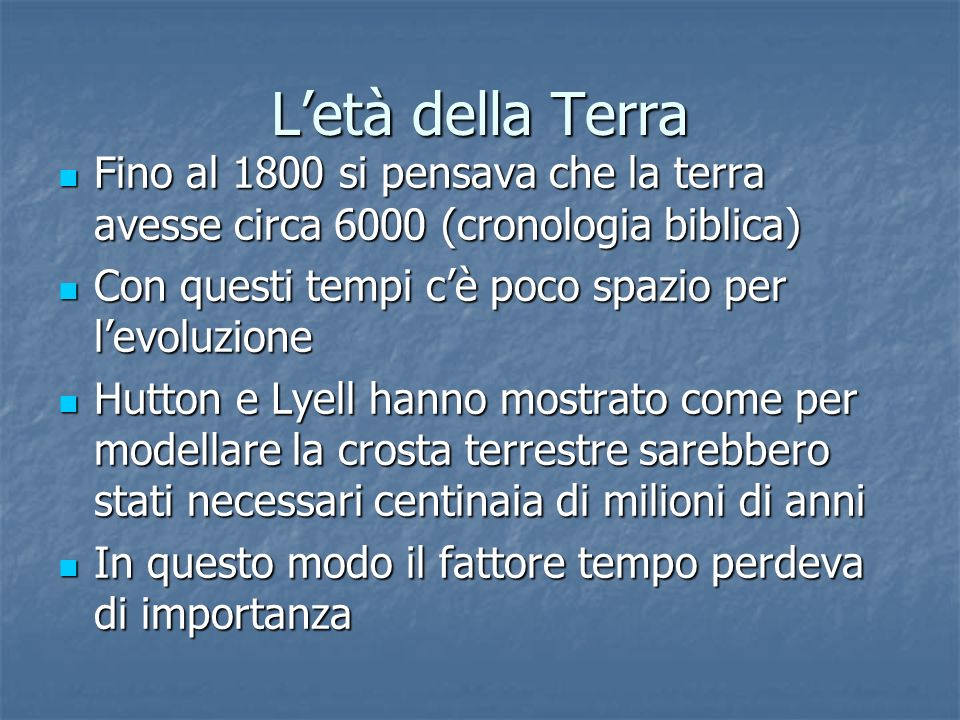 Letà della Terra Fino al 1800 si pensava che la terra avesse circa 6000 (cronologia biblica) Fino al 1800 si pensava che la terra avesse circa 6000 (c
