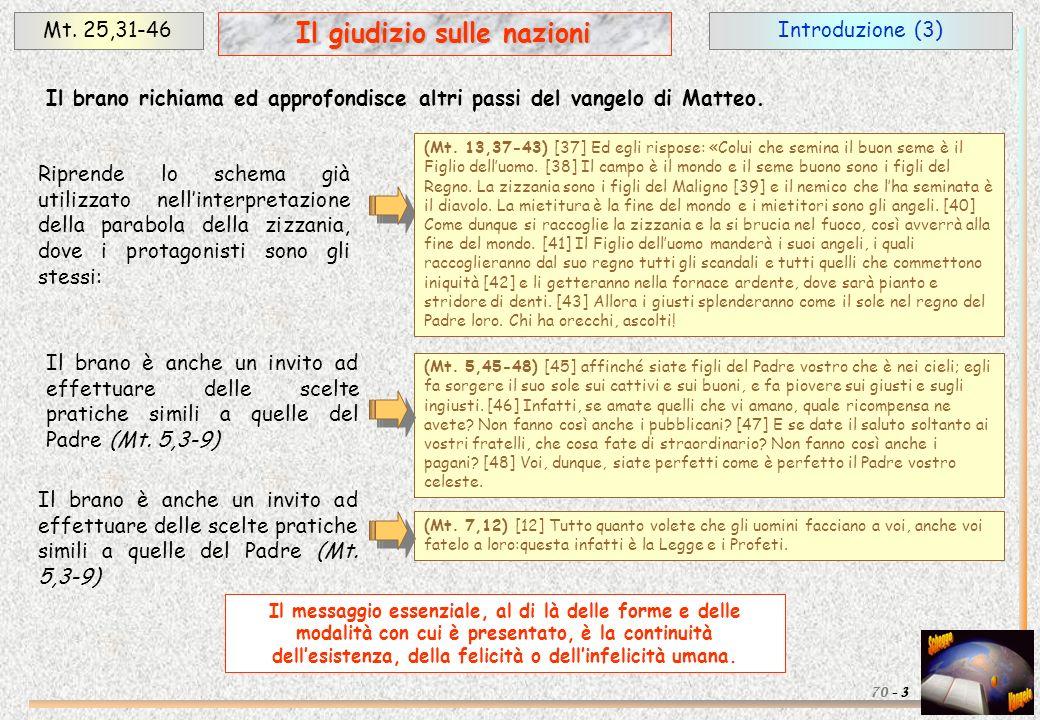 Introduzione (3)Mt. 25,31-46 3 Il giudizio sulle nazioni 70 - Il brano richiama ed approfondisce altri passi del vangelo di Matteo. (Mt. 13,37-43) [37