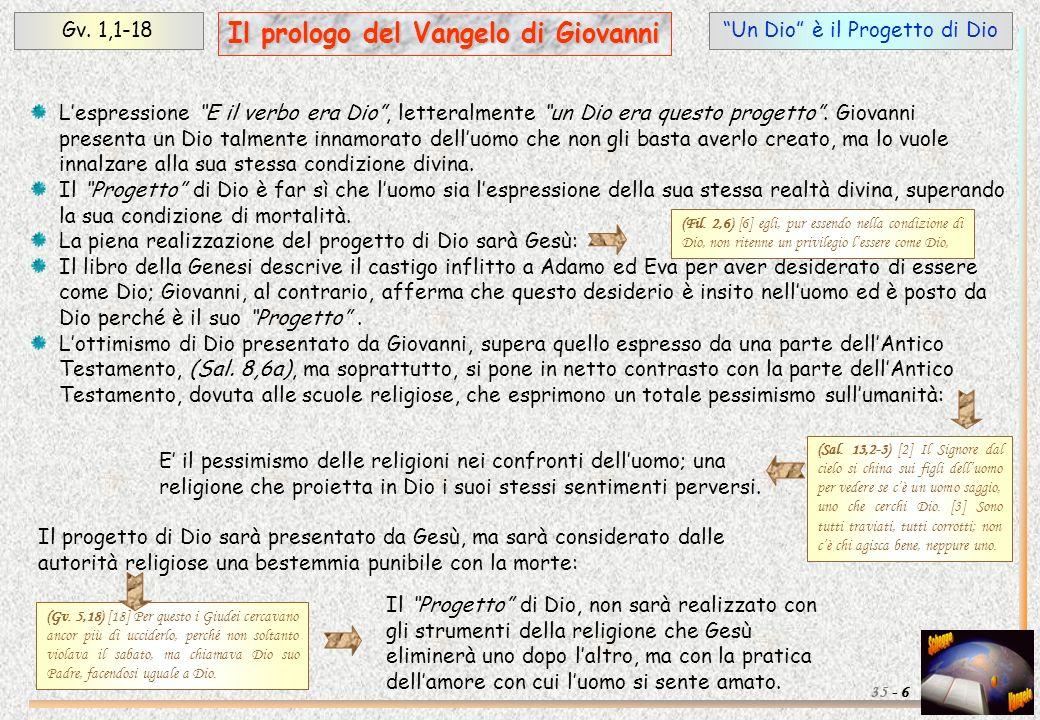 Un Dio è il Progetto di DioGv. 1,1-18 6 Il prologo del Vangelo di Giovanni 35 - Lespressione E il verbo era Dio, letteralmente un Dio era questo proge