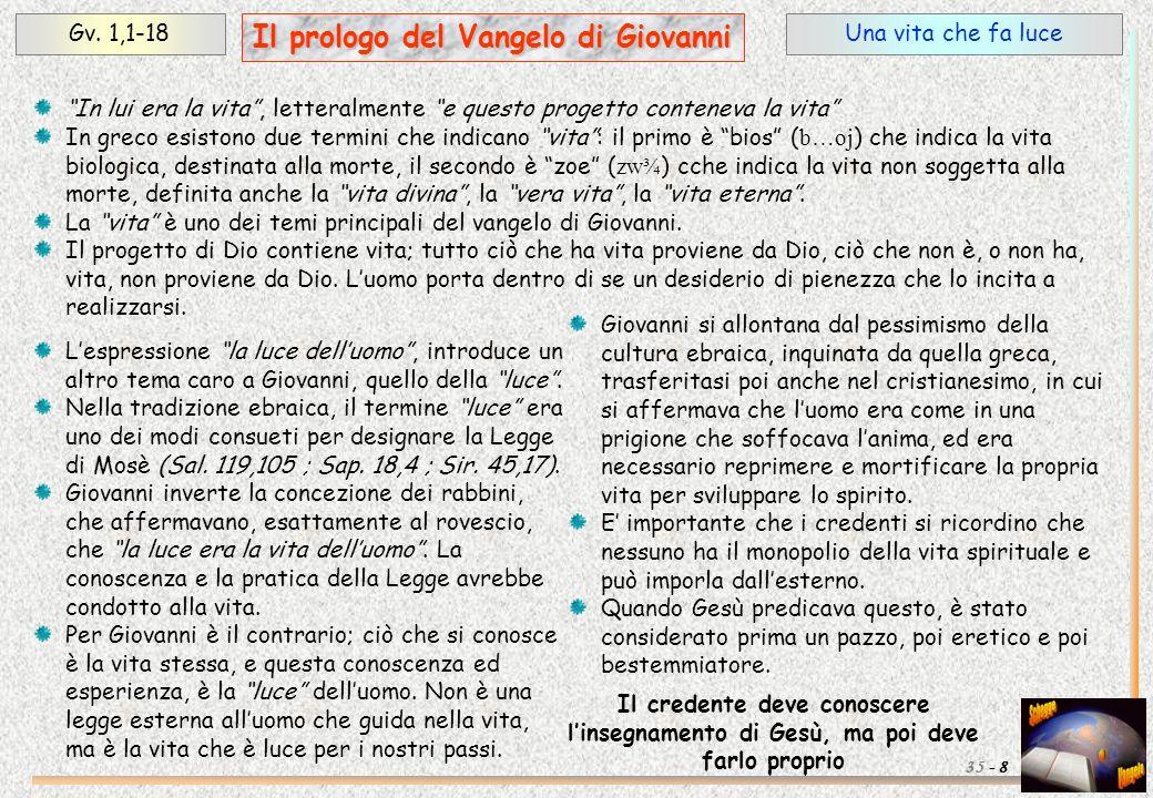 Una vita che fa luceGv. 1,1-18 8 Il prologo del Vangelo di Giovanni 35 - In lui era la vita, letteralmente e questo progetto conteneva la vita In grec