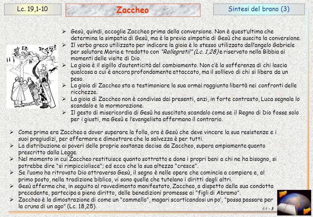 Sintesi del brano (3)Lc. 19,1-10 3 Zaccheo 64 - Gesù, quindi, accoglie Zaccheo prima della conversione. Non è questultima che determina la simpatia di