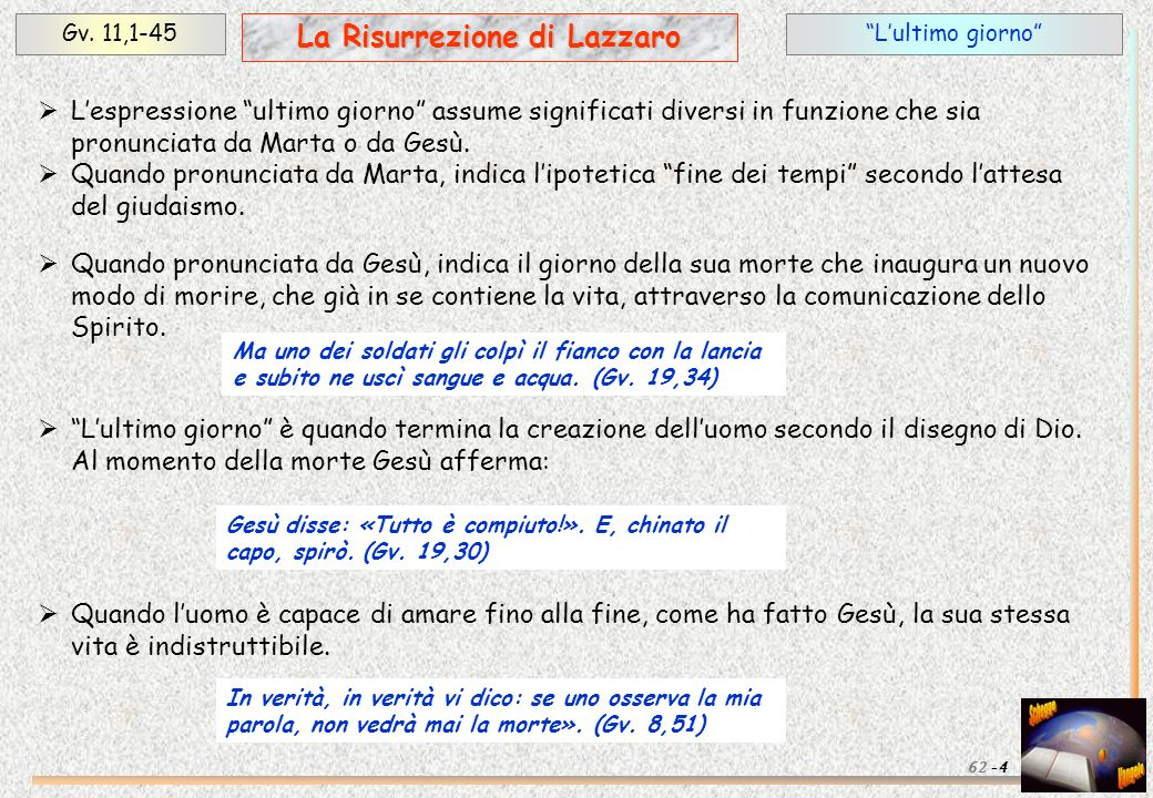 Lultimo giornoGv. 11,1-45 La Risurrezione di Lazzaro Lespressione ultimo giorno assume significati diversi in funzione che sia pronunciata da Marta o