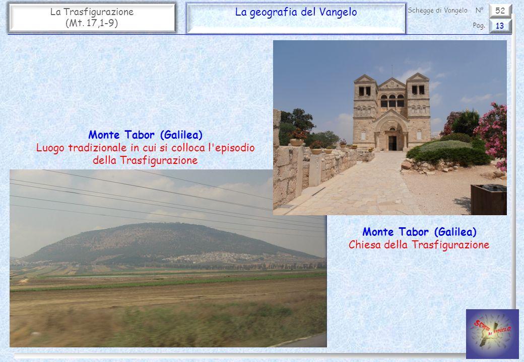 52 La Trasfigurazione (Mt. 17,1-9) La geografia del Vangelo 13 Pag. Schegge di VangeloN° Monte Tabor (Galilea) Luogo tradizionale in cui si colloca l'