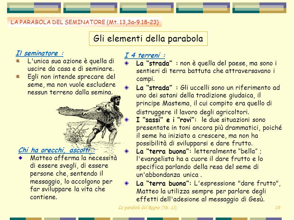Gli elementi della parabola LA PARABOLA DEL SEMINATORE (Mt. 13,3a-9.18-23) Il seminatore : L'unica sua azione è quella di uscire da casa e di seminare