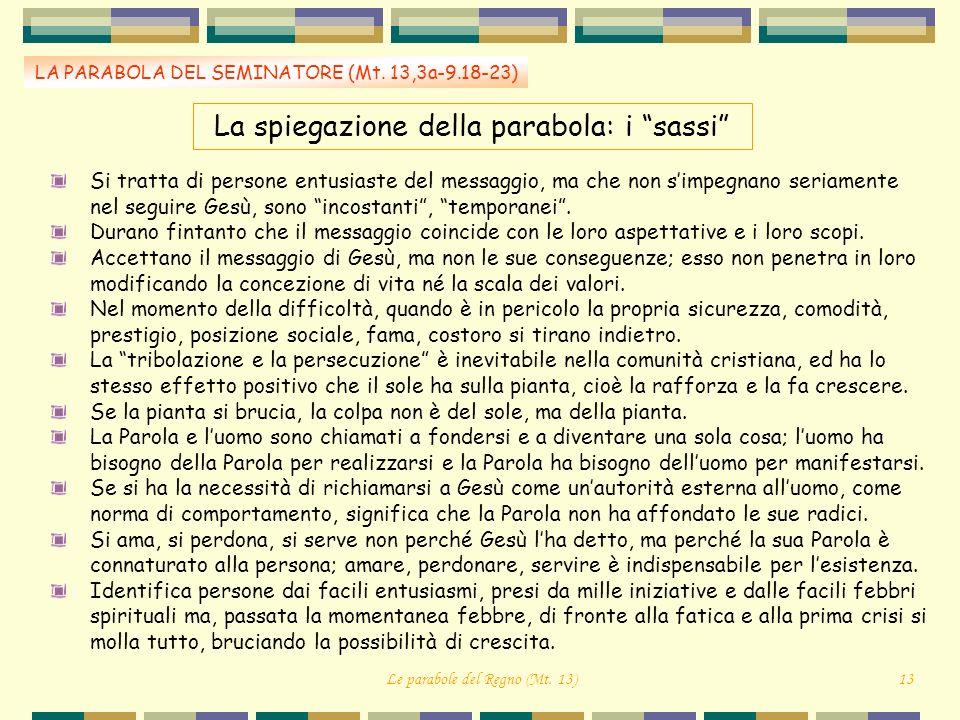 La spiegazione della parabola: i sassi LA PARABOLA DEL SEMINATORE (Mt. 13,3a-9.18-23) Si tratta di persone entusiaste del messaggio, ma che non simpeg
