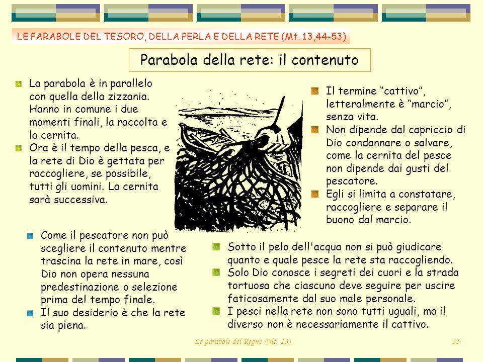 LE PARABOLE DEL TESORO, DELLA PERLA E DELLA RETE (Mt. 13,44-53) Parabola della rete: il contenuto La parabola è in parallelo con quella della zizzania