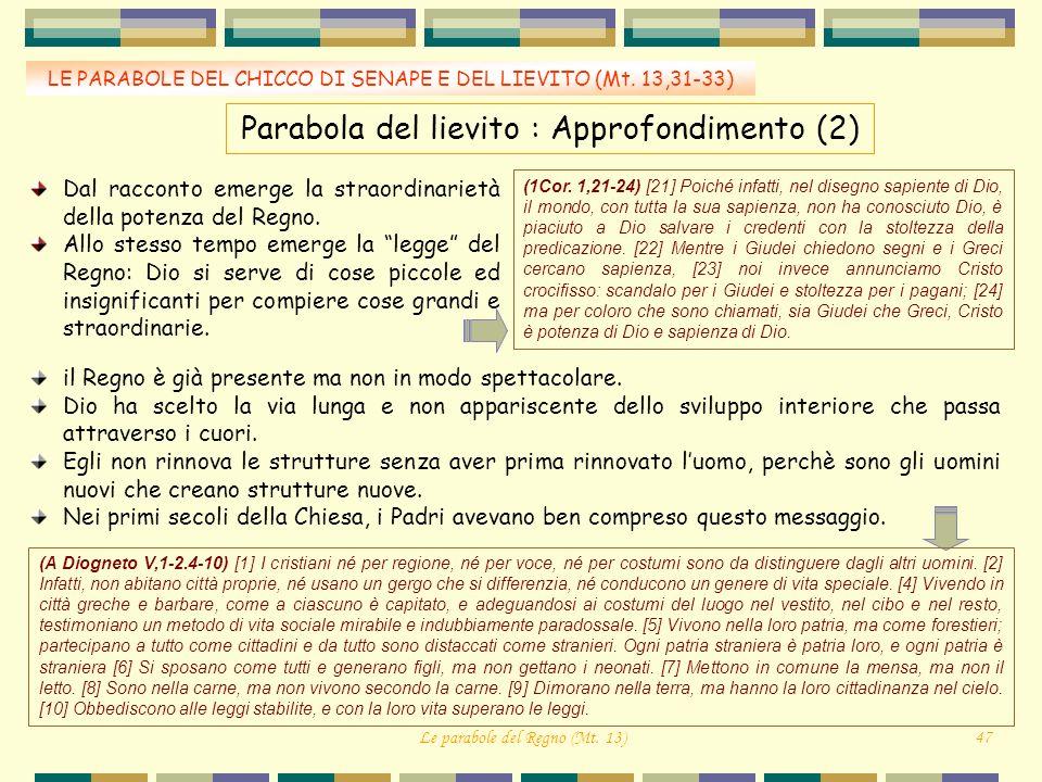 LE PARABOLE DEL CHICCO DI SENAPE E DEL LIEVITO (Mt. 13,31-33) Parabola del lievito : Approfondimento (2) Dal racconto emerge la straordinarietà della