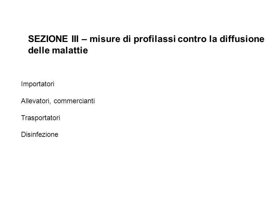 SEZIONE III – misure di profilassi contro la diffusione delle malattie Importatori Allevatori, commercianti Trasportatori Disinfezione